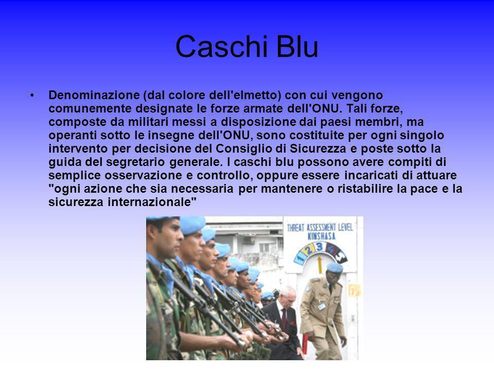 Caschi Blu Denominazione (dal colore dell'elmetto) con cui vengono comunemente designate le forze armate dell'ONU. Tali forze, composte da militari me