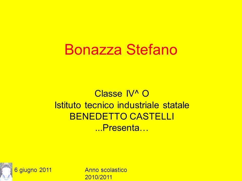 6 giugno 2011Anno scolastico 2010/2011 Bonazza Stefano Classe IV^ O Istituto tecnico industriale statale BENEDETTO CASTELLI...Presenta…