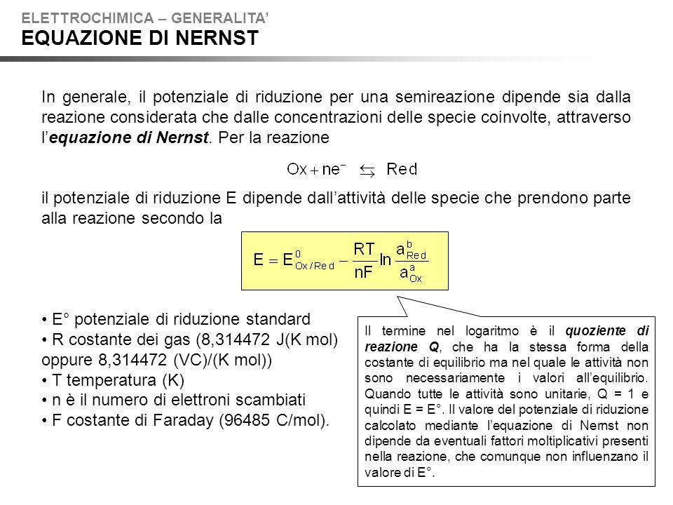 In generale, il potenziale di riduzione per una semireazione dipende sia dalla reazione considerata che dalle concentrazioni delle specie coinvolte, attraverso lequazione di Nernst.