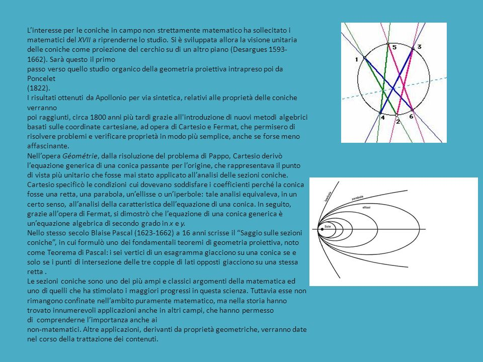 Linteresse per le coniche in campo non strettamente matematico ha sollecitato i matematici del XVII a riprenderne lo studio.