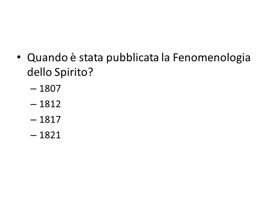 Quando è stata pubblicata la Fenomenologia dello Spirito? – 1807 – 1812 – 1817 – 1821