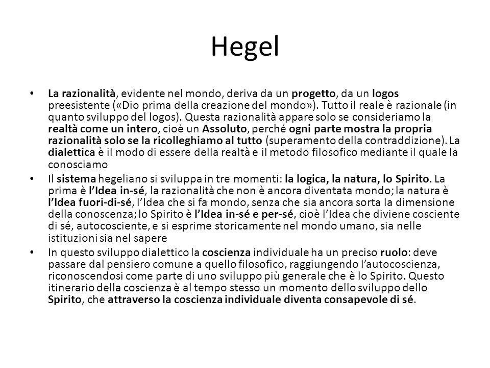 Hegel La razionalità, evidente nel mondo, deriva da un progetto, da un logos preesistente («Dio prima della creazione del mondo»). Tutto il reale è ra