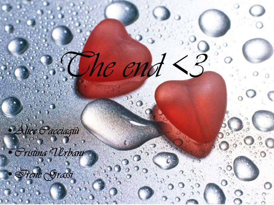 Alice Cacciagiù Cristina Urbani Irene Grassi The end <3