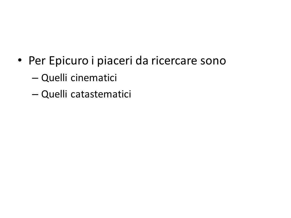 Per Epicuro i piaceri da ricercare sono – Quelli cinematici – Quelli catastematici