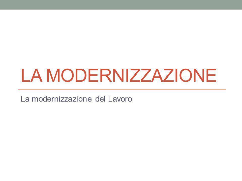 LA MODERNIZZAZIONE La modernizzazione del Lavoro