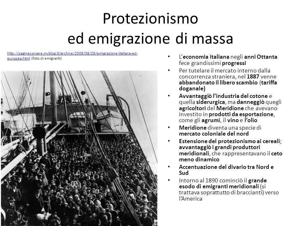 Protezionismo ed emigrazione di massa Leconomia italiana negli anni Ottanta fece grandissimi progressi Per tutelare il mercato interno dalla concorren