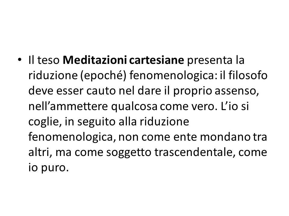 Il teso Meditazioni cartesiane presenta la riduzione (epoché) fenomenologica: il filosofo deve esser cauto nel dare il proprio assenso, nellammettere