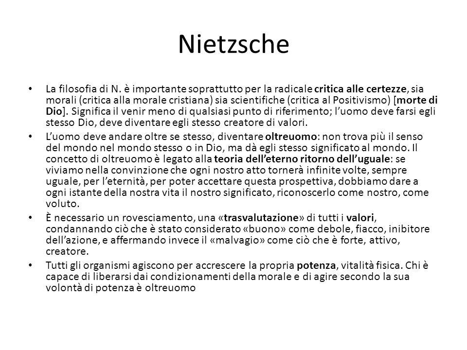 Nietzsche La filosofia di N. è importante soprattutto per la radicale critica alle certezze, sia morali (critica alla morale cristiana) sia scientific