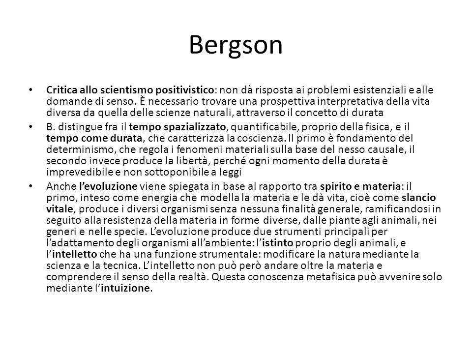 Bergson Critica allo scientismo positivistico: non dà risposta ai problemi esistenziali e alle domande di senso. È necessario trovare una prospettiva