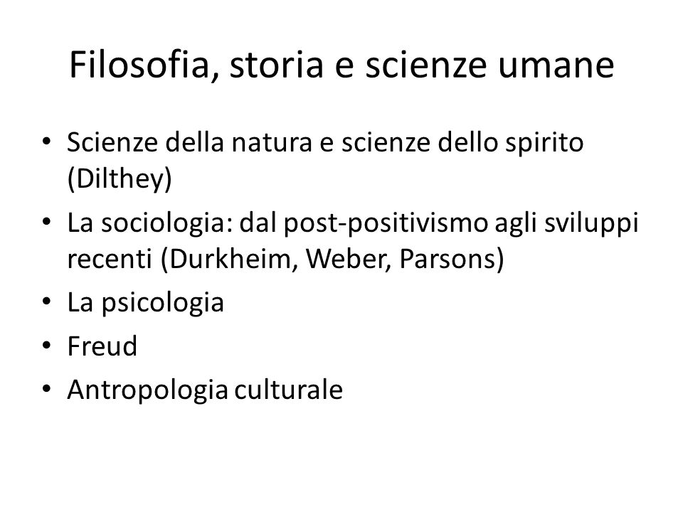 Filosofia, storia e scienze umane Scienze della natura e scienze dello spirito (Dilthey) La sociologia: dal post-positivismo agli sviluppi recenti (Du
