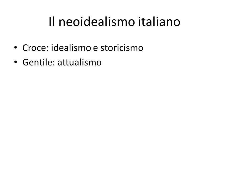 Il neoidealismo italiano Croce: idealismo e storicismo Gentile: attualismo