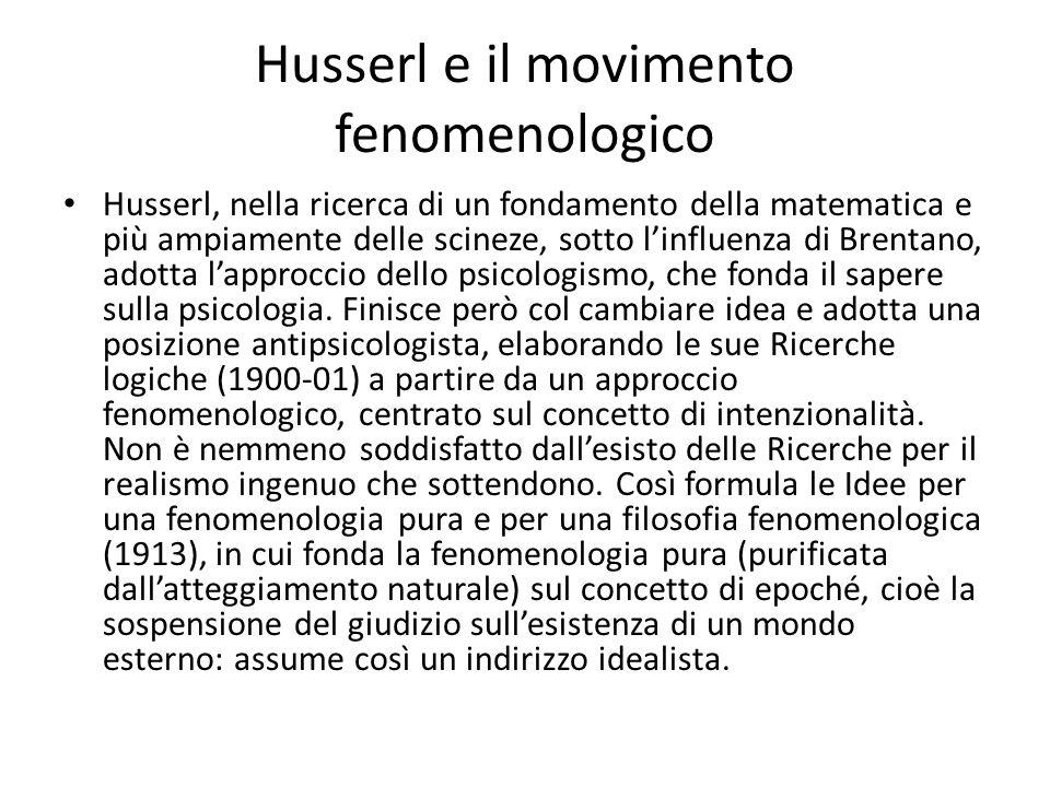Husserl e il movimento fenomenologico Husserl, nella ricerca di un fondamento della matematica e più ampiamente delle scineze, sotto linfluenza di Bre