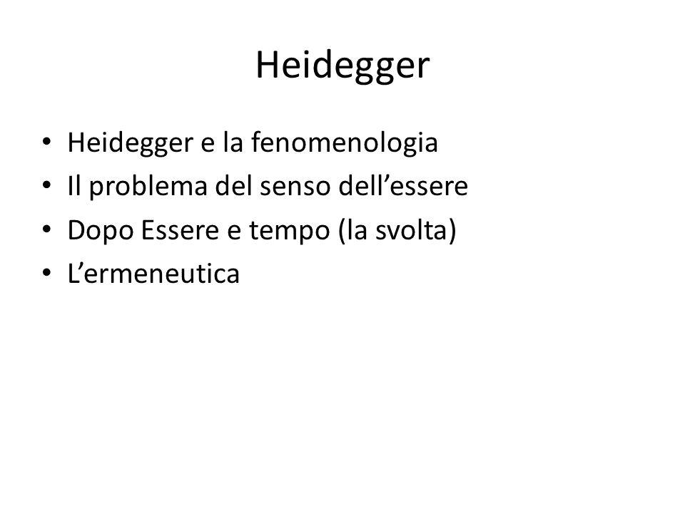 Heidegger Heidegger e la fenomenologia Il problema del senso dellessere Dopo Essere e tempo (la svolta) Lermeneutica