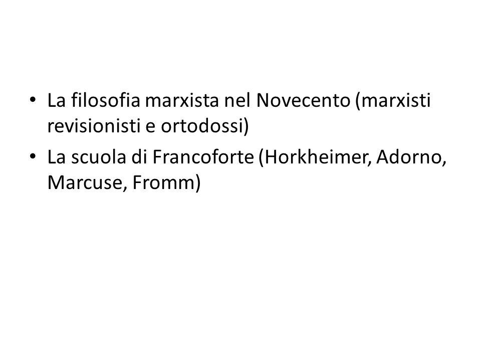 La filosofia marxista nel Novecento (marxisti revisionisti e ortodossi) La scuola di Francoforte (Horkheimer, Adorno, Marcuse, Fromm)