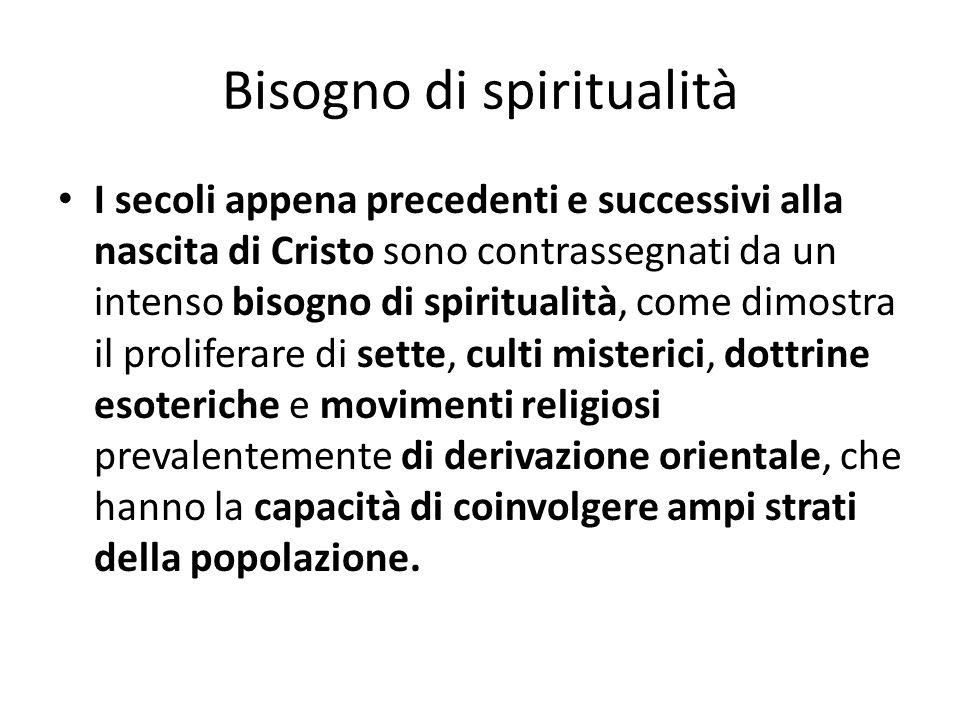Bisogno di spiritualità I secoli appena precedenti e successivi alla nascita di Cristo sono contrassegnati da un intenso bisogno di spiritualità, come