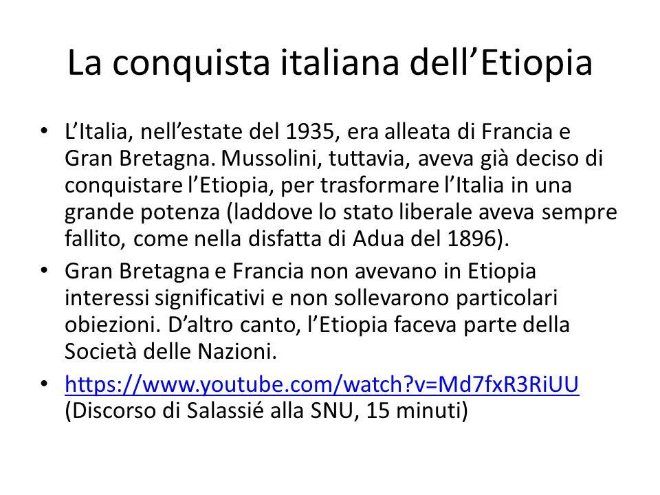 La conquista italiana dellEtiopia LItalia, nellestate del 1935, era alleata di Francia e Gran Bretagna. Mussolini, tuttavia, aveva già deciso di conqu