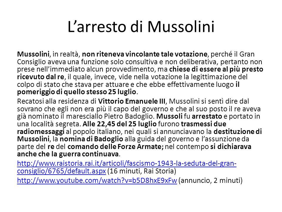 Larresto di Mussolini Mussolini, in realtà, non riteneva vincolante tale votazione, perché il Gran Consiglio aveva una funzione solo consultiva e non