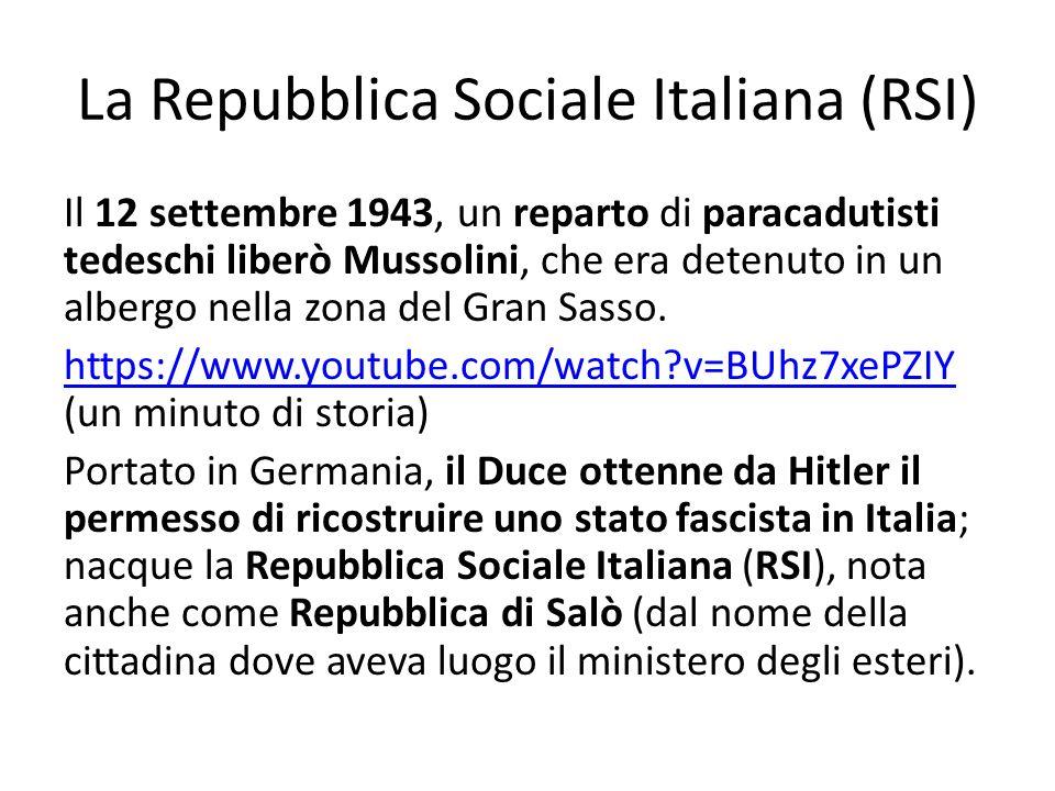 La Repubblica Sociale Italiana (RSI) Il 12 settembre 1943, un reparto di paracadutisti tedeschi liberò Mussolini, che era detenuto in un albergo nella zona del Gran Sasso.