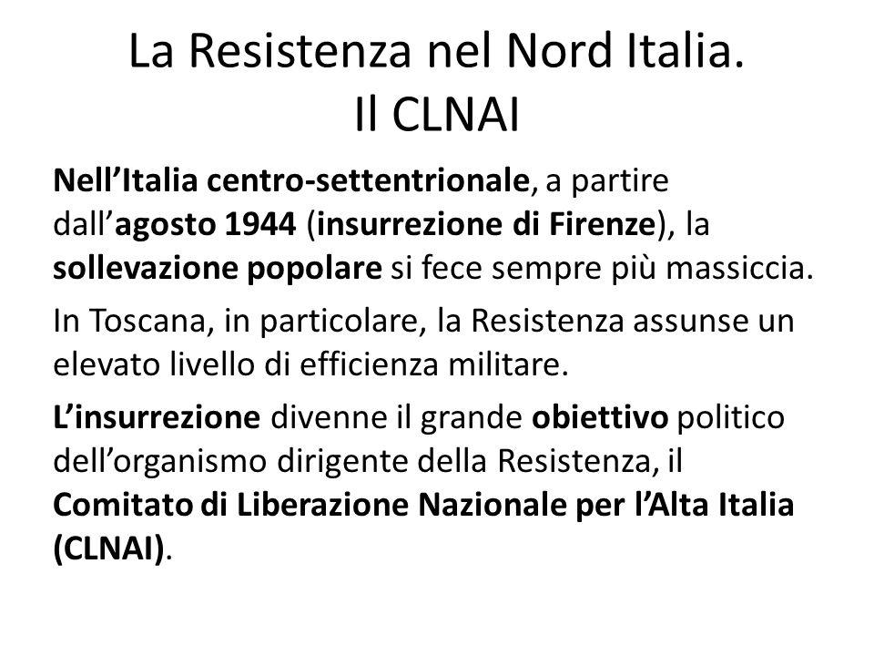 La Resistenza nel Nord Italia. Il CLNAI NellItalia centro-settentrionale, a partire dallagosto 1944 (insurrezione di Firenze), la sollevazione popolar