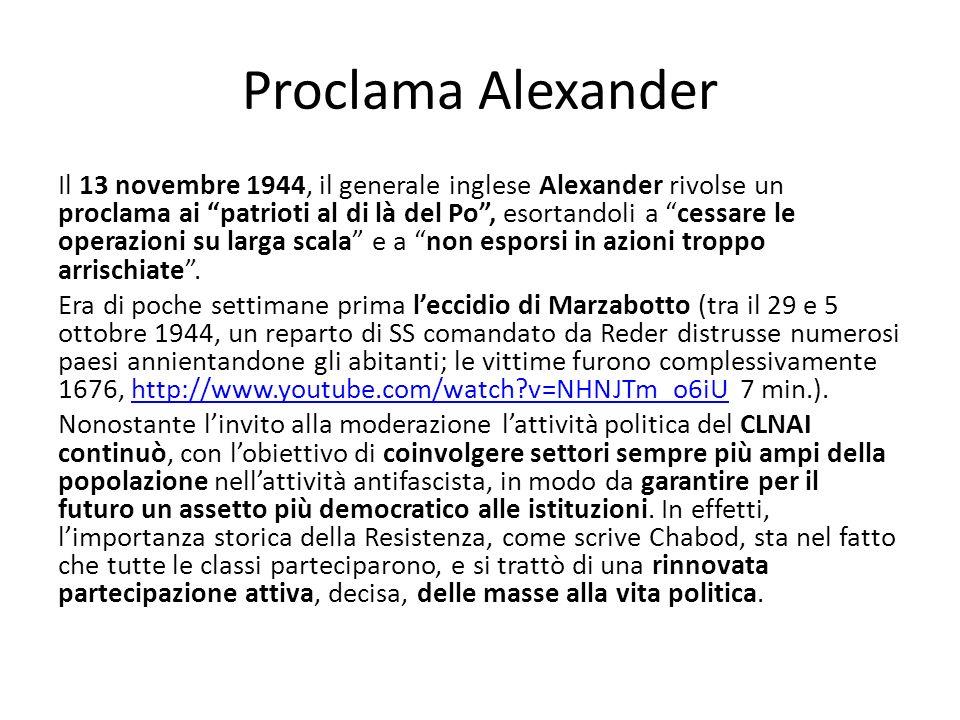 Proclama Alexander Il 13 novembre 1944, il generale inglese Alexander rivolse un proclama ai patrioti al di là del Po, esortandoli a cessare le operazioni su larga scala e a non esporsi in azioni troppo arrischiate.