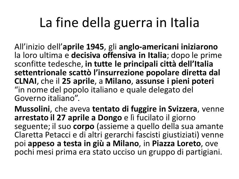 La fine della guerra in Italia Allinizio dellaprile 1945, gli anglo-americani iniziarono la loro ultima e decisiva offensiva in Italia; dopo le prime