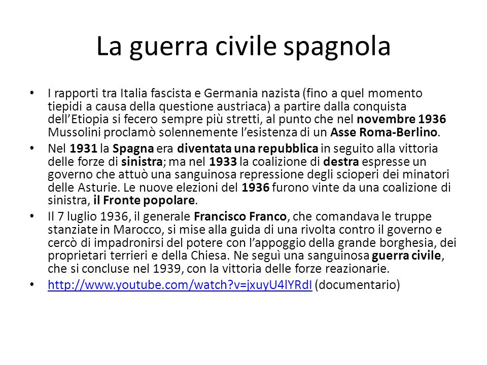 La guerra civile spagnola I rapporti tra Italia fascista e Germania nazista (fino a quel momento tiepidi a causa della questione austriaca) a partire