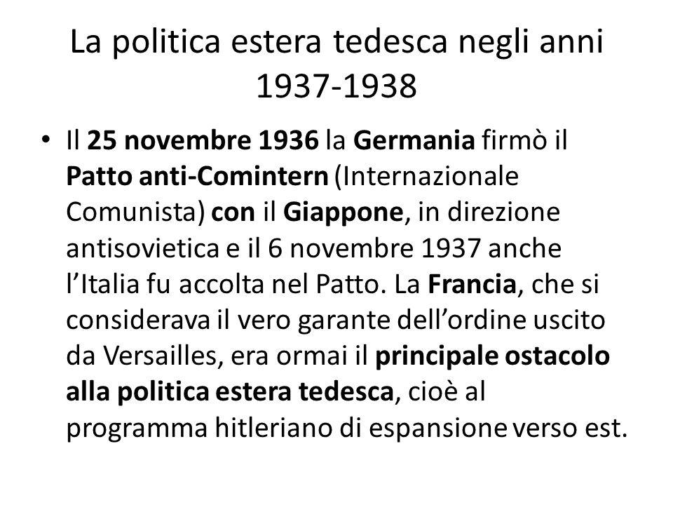 La politica estera tedesca negli anni 1937-1938 Il 25 novembre 1936 la Germania firmò il Patto anti-Comintern (Internazionale Comunista) con il Giappone, in direzione antisovietica e il 6 novembre 1937 anche lItalia fu accolta nel Patto.
