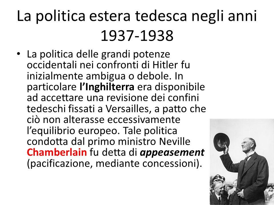 La politica estera tedesca negli anni 1937-1938 La politica delle grandi potenze occidentali nei confronti di Hitler fu inizialmente ambigua o debole.