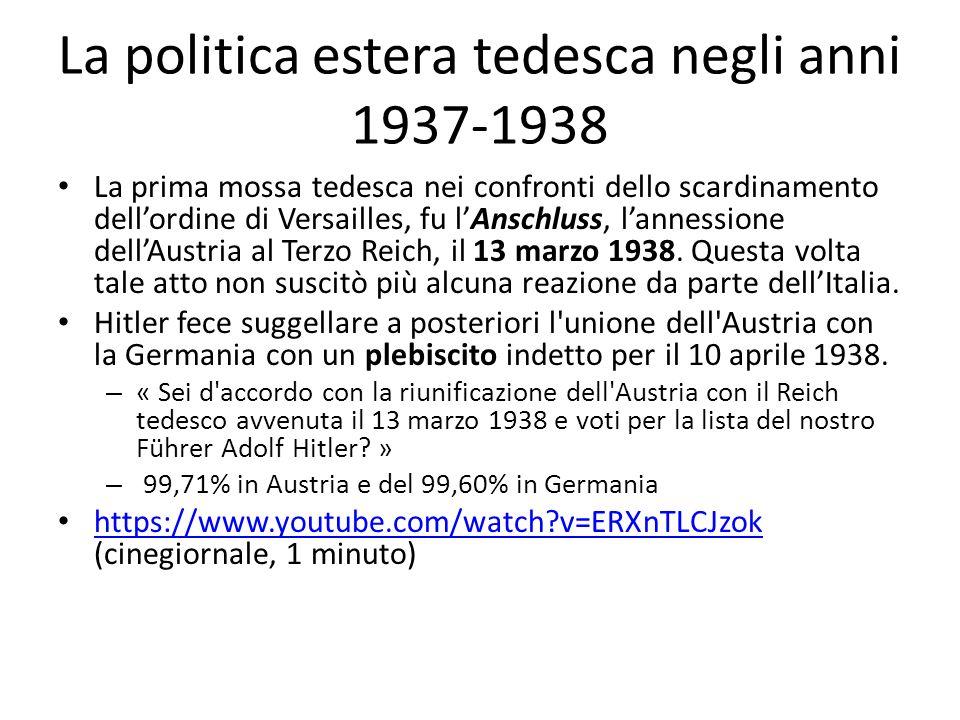 La politica estera tedesca negli anni 1937-1938 La prima mossa tedesca nei confronti dello scardinamento dellordine di Versailles, fu lAnschluss, lannessione dellAustria al Terzo Reich, il 13 marzo 1938.