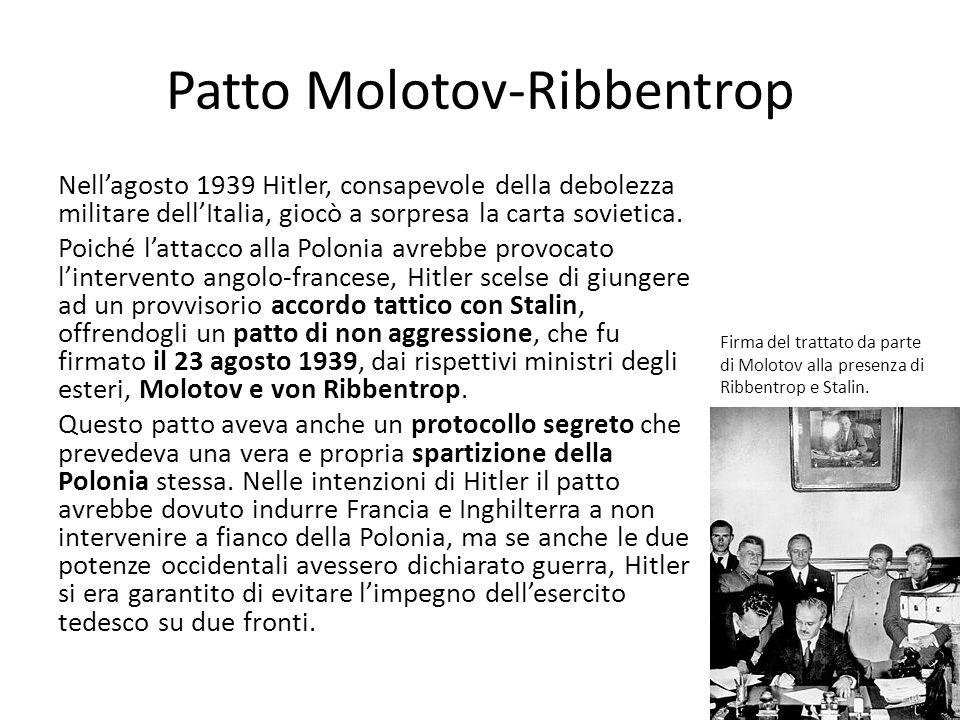 Patto Molotov-Ribbentrop Nellagosto 1939 Hitler, consapevole della debolezza militare dellItalia, giocò a sorpresa la carta sovietica. Poiché lattacco