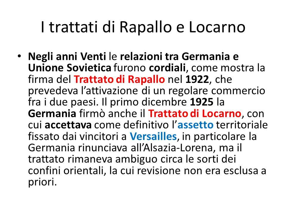 I trattati di Rapallo e Locarno Negli anni Venti le relazioni tra Germania e Unione Sovietica furono cordiali, come mostra la firma del Trattato di Rapallo nel 1922, che prevedeva lattivazione di un regolare commercio fra i due paesi.