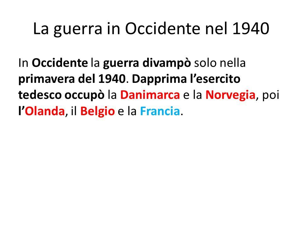 La guerra in Occidente nel 1940 In Occidente la guerra divampò solo nella primavera del 1940. Dapprima lesercito tedesco occupò la Danimarca e la Norv