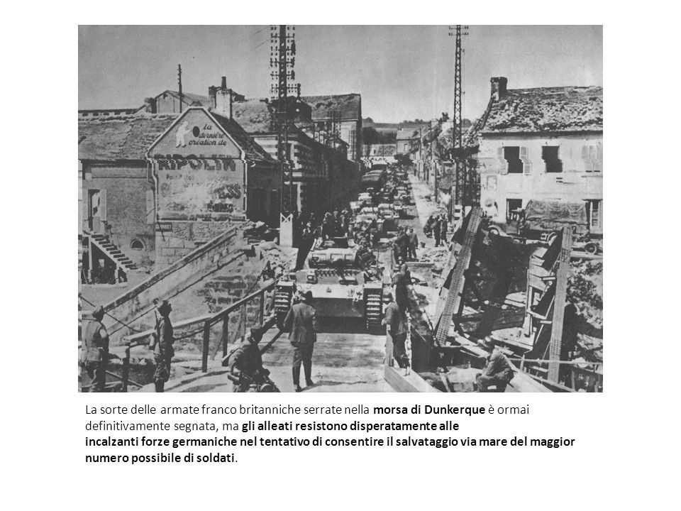 La sorte delle armate franco britanniche serrate nella morsa di Dunkerque è ormai definitivamente segnata, ma gli alleati resistono disperatamente alle incalzanti forze germaniche nel tentativo di consentire il salvataggio via mare del maggior numero possibile di soldati.