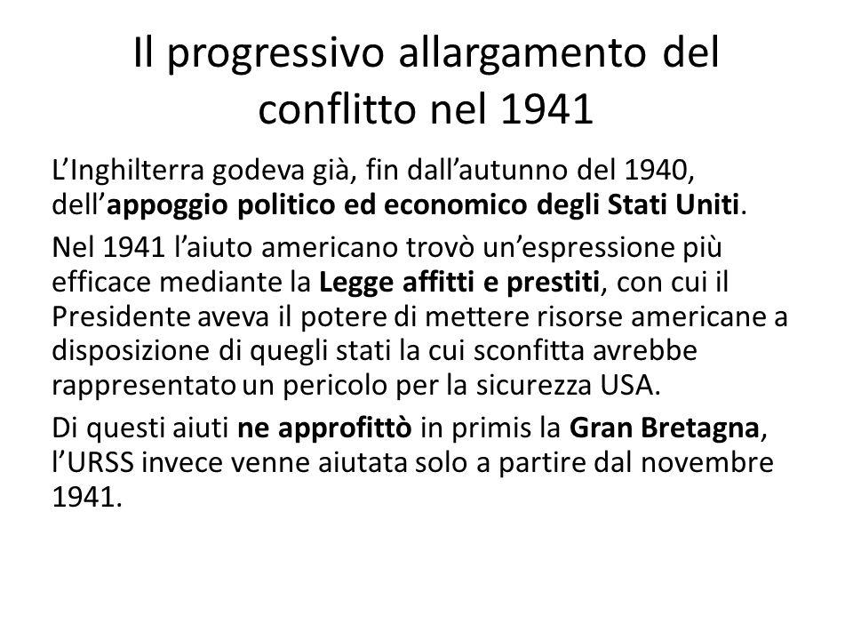Il progressivo allargamento del conflitto nel 1941 LInghilterra godeva già, fin dallautunno del 1940, dellappoggio politico ed economico degli Stati U