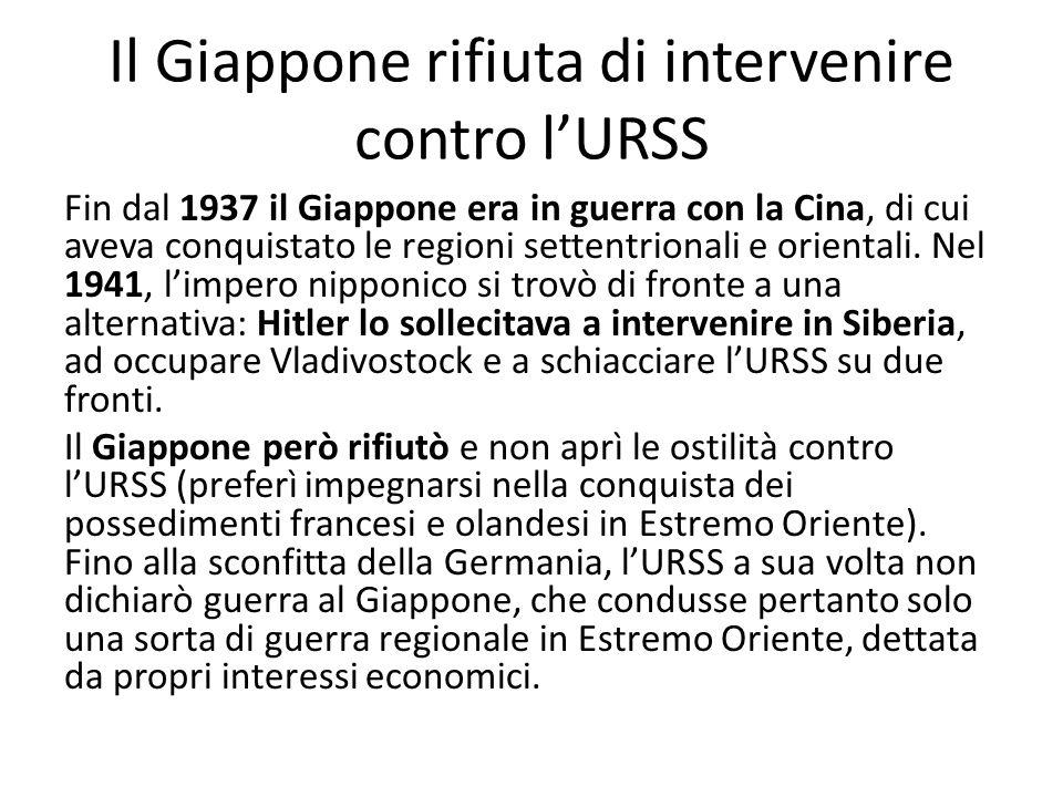 Il Giappone rifiuta di intervenire contro lURSS Fin dal 1937 il Giappone era in guerra con la Cina, di cui aveva conquistato le regioni settentrionali