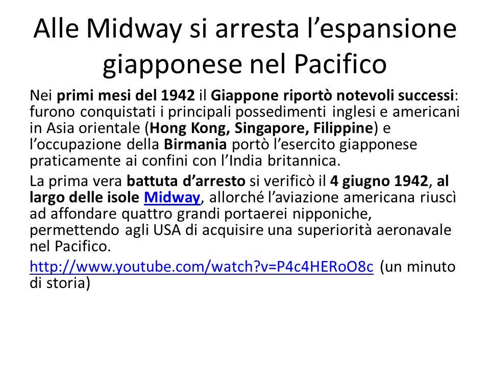 Alle Midway si arresta lespansione giapponese nel Pacifico Nei primi mesi del 1942 il Giappone riportò notevoli successi: furono conquistati i principali possedimenti inglesi e americani in Asia orientale (Hong Kong, Singapore, Filippine) e loccupazione della Birmania portò lesercito giapponese praticamente ai confini con lIndia britannica.