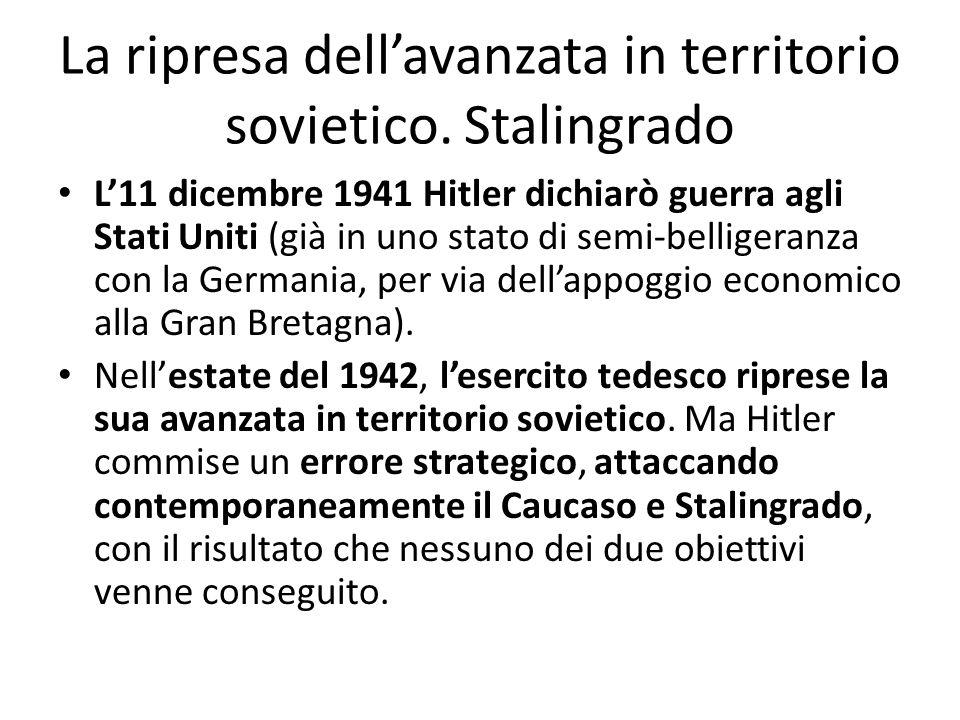 La ripresa dellavanzata in territorio sovietico. Stalingrado L11 dicembre 1941 Hitler dichiarò guerra agli Stati Uniti (già in uno stato di semi-belli