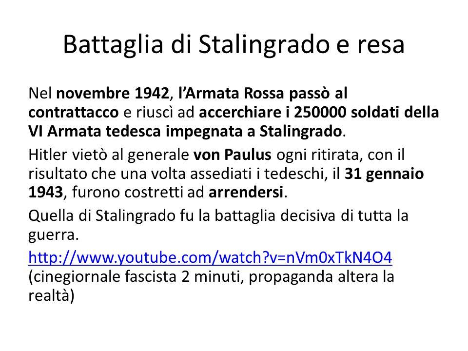 Battaglia di Stalingrado e resa Nel novembre 1942, lArmata Rossa passò al contrattacco e riuscì ad accerchiare i 250000 soldati della VI Armata tedesca impegnata a Stalingrado.