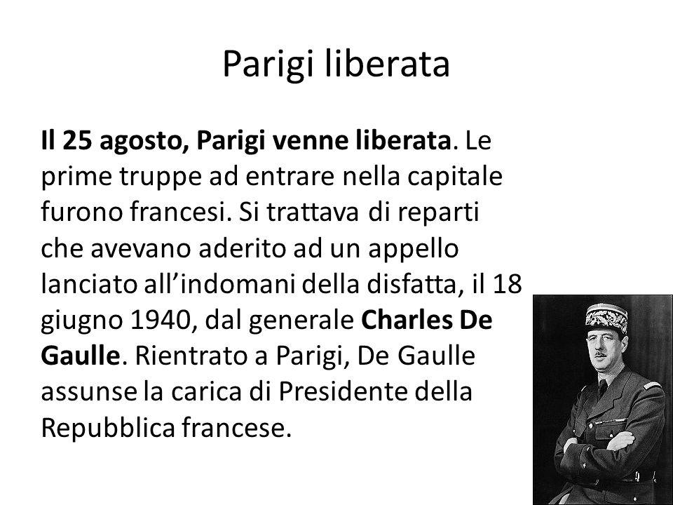 Parigi liberata Il 25 agosto, Parigi venne liberata. Le prime truppe ad entrare nella capitale furono francesi. Si trattava di reparti che avevano ade