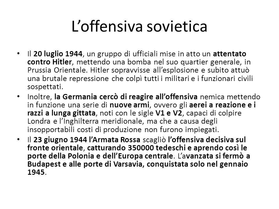 Loffensiva sovietica Il 20 luglio 1944, un gruppo di ufficiali mise in atto un attentato contro Hitler, mettendo una bomba nel suo quartier generale,