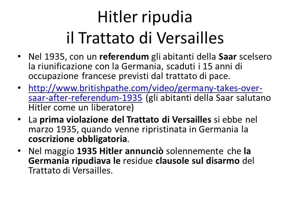 Hitler ripudia il Trattato di Versailles Nel 1935, con un referendum gli abitanti della Saar scelsero la riunificazione con la Germania, scaduti i 15 anni di occupazione francese previsti dal trattato di pace.