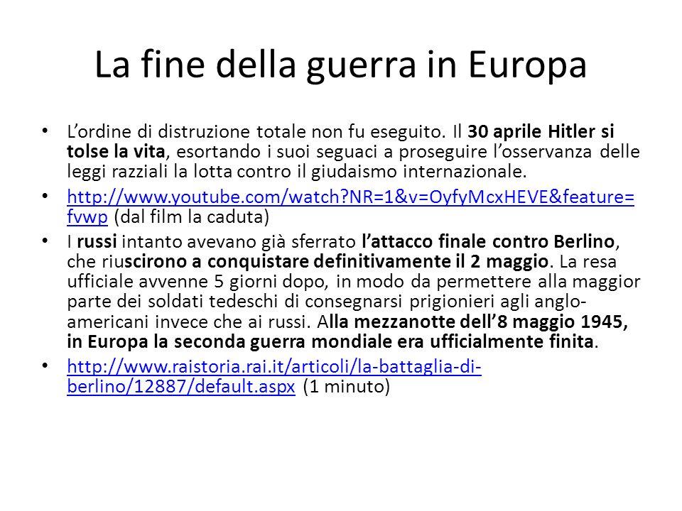 La fine della guerra in Europa Lordine di distruzione totale non fu eseguito. Il 30 aprile Hitler si tolse la vita, esortando i suoi seguaci a prosegu