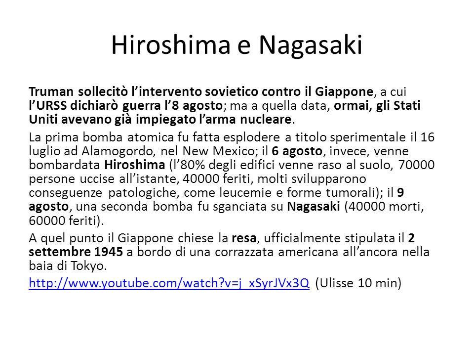 Hiroshima e Nagasaki Truman sollecitò lintervento sovietico contro il Giappone, a cui lURSS dichiarò guerra l8 agosto; ma a quella data, ormai, gli St