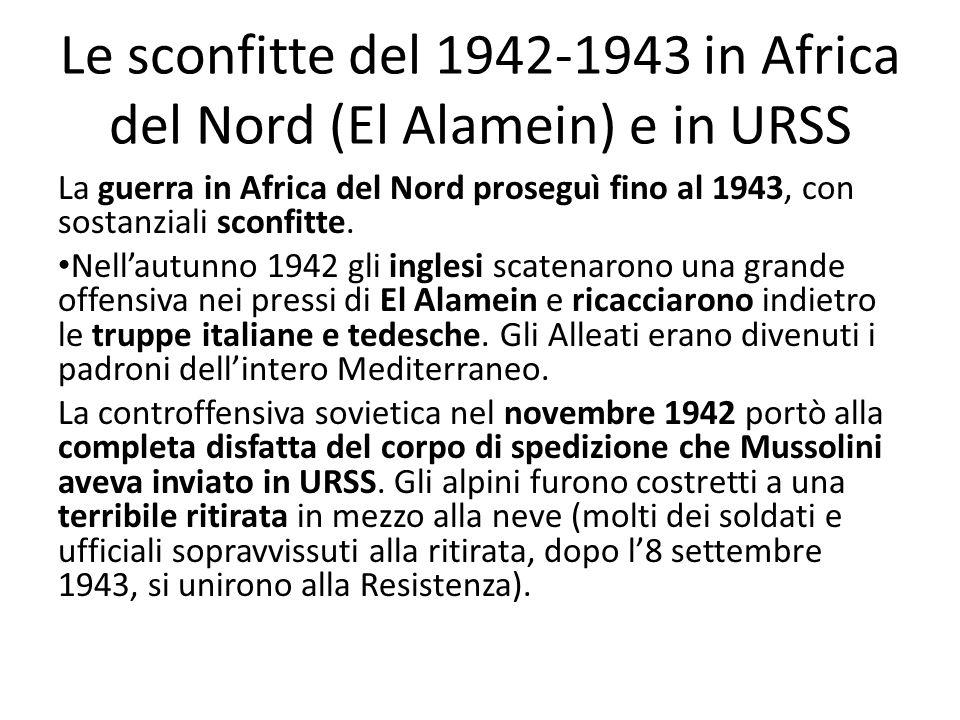 Le sconfitte del 1942-1943 in Africa del Nord (El Alamein) e in URSS La guerra in Africa del Nord proseguì fino al 1943, con sostanziali sconfitte.