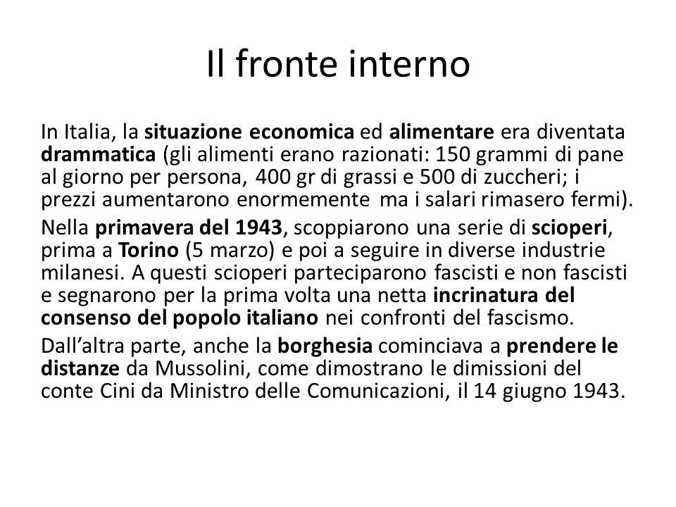 Il fronte interno In Italia, la situazione economica ed alimentare era diventata drammatica (gli alimenti erano razionati: 150 grammi di pane al giorn