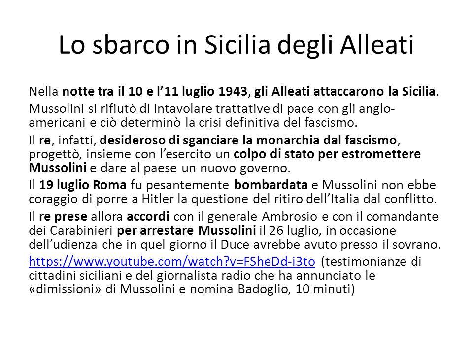 Lo sbarco in Sicilia degli Alleati Nella notte tra il 10 e l11 luglio 1943, gli Alleati attaccarono la Sicilia. Mussolini si rifiutò di intavolare tra