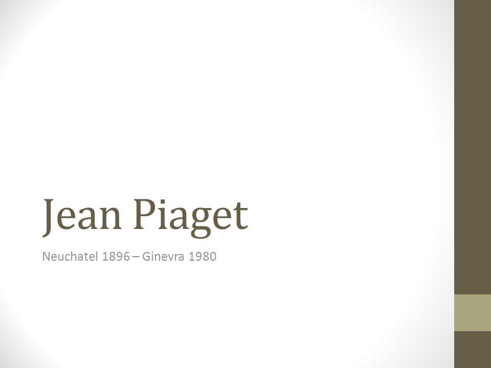 Jean Piaget Neuchatel 1896 – Ginevra 1980