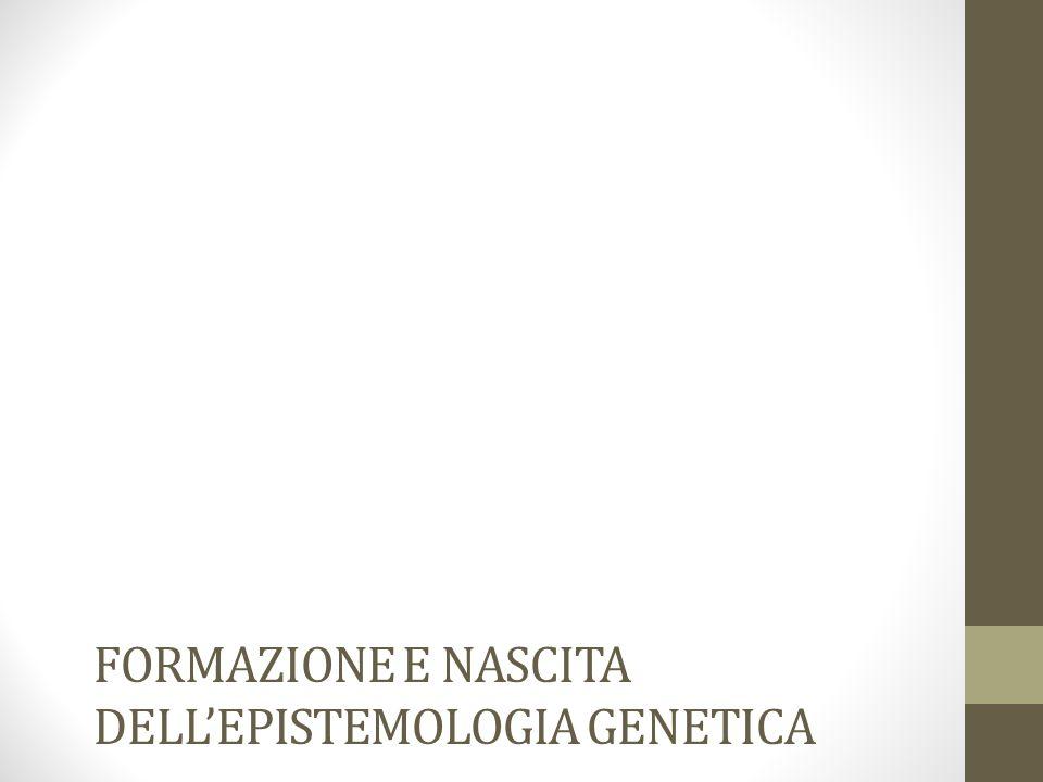 FORMAZIONE E NASCITA DELLEPISTEMOLOGIA GENETICA