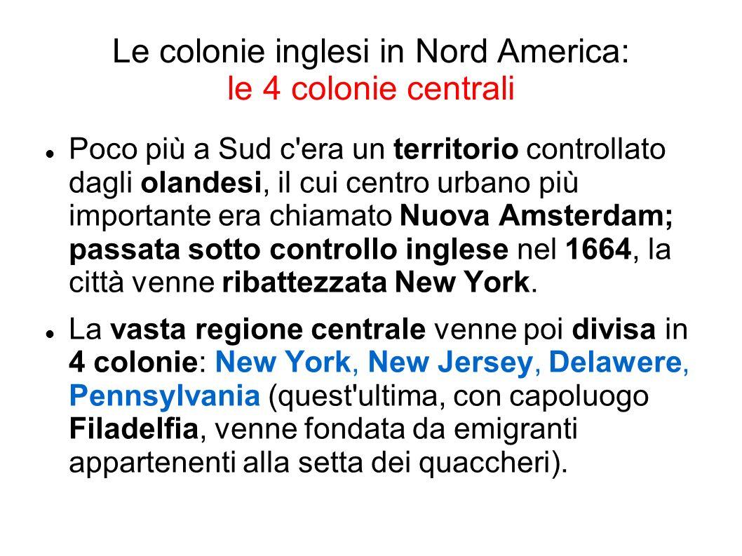 Le colonie inglesi in Nord America: le 4 colonie del Sud Al Sud, infine, nacquero altre 4 colonie: Maryland (per opera dei cattolici), North Carolina, South Carolina, Georgia.