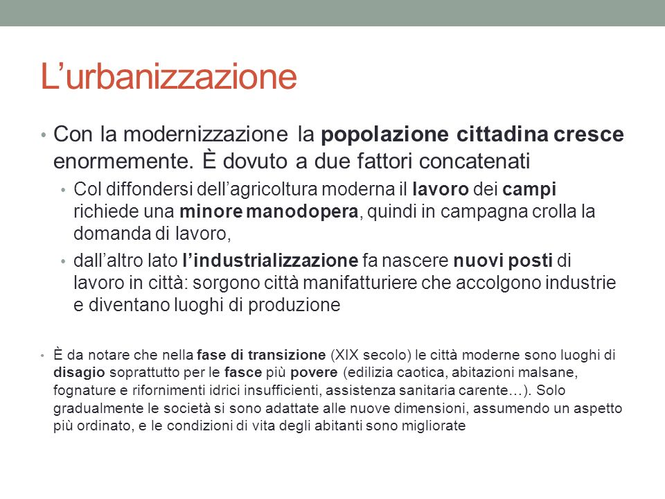 Lurbanizzazione Con la modernizzazione la popolazione cittadina cresce enormemente. È dovuto a due fattori concatenati Col diffondersi dellagricoltura